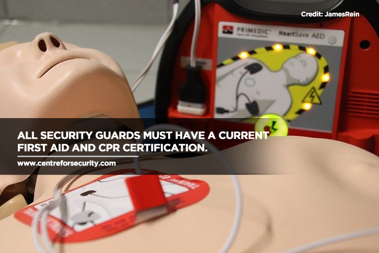 All security guards must have a current first aid and CPR certification.