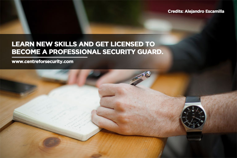 Learn new skills and get licensed to become a professional security guard