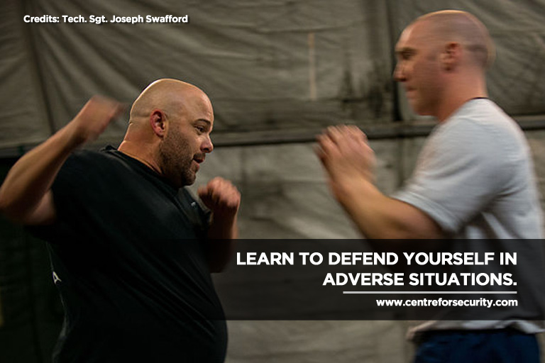 Learn to defend yourself in adverse situations.
