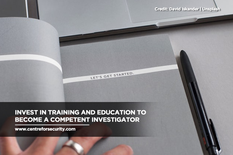 Invest in training and education to become a competent investigator