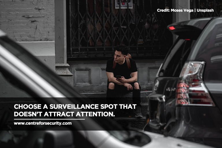 Choose a surveillance spot that doesn't attract attention.