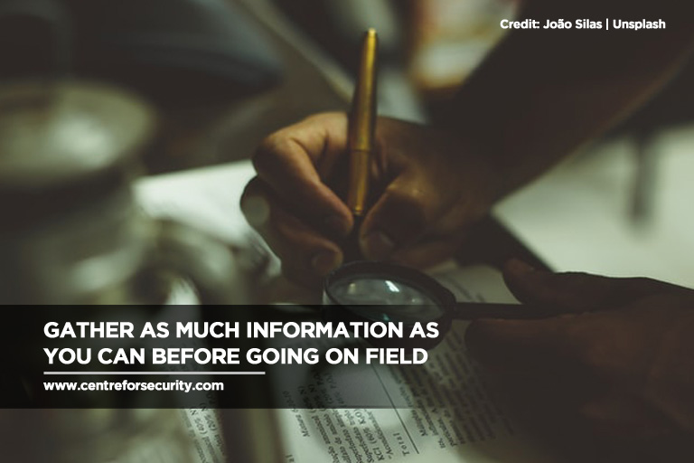 Gather as much information as you can before going on field