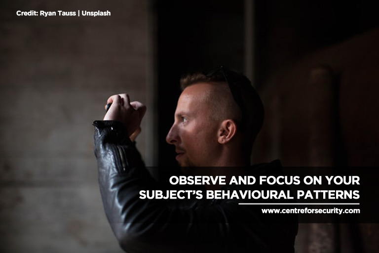 Observe and focus on your subject's behavioural patterns