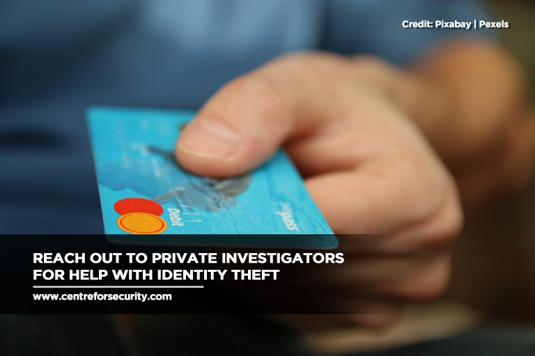 Reach out to private investigators for help with identity theft