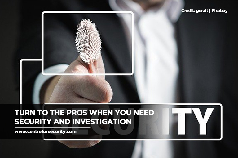 Turn to the pros when you need security and investigation