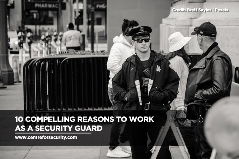 10 Compelling Reasons to Work as a Security Guard