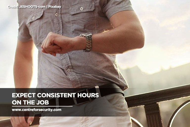 Expect consistent hours on the job