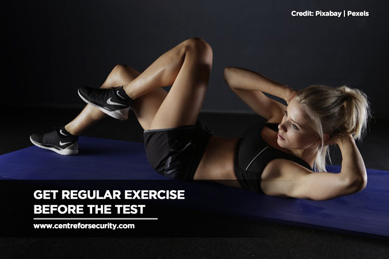 Get regular exercise before the test