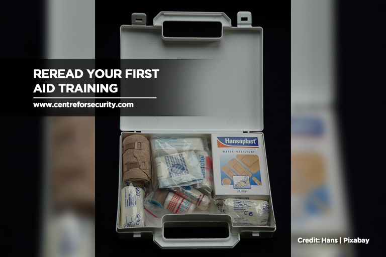 Reread your first aid training