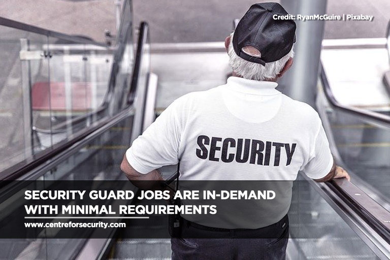 Security guard jobs are in-demand with minimal requirements