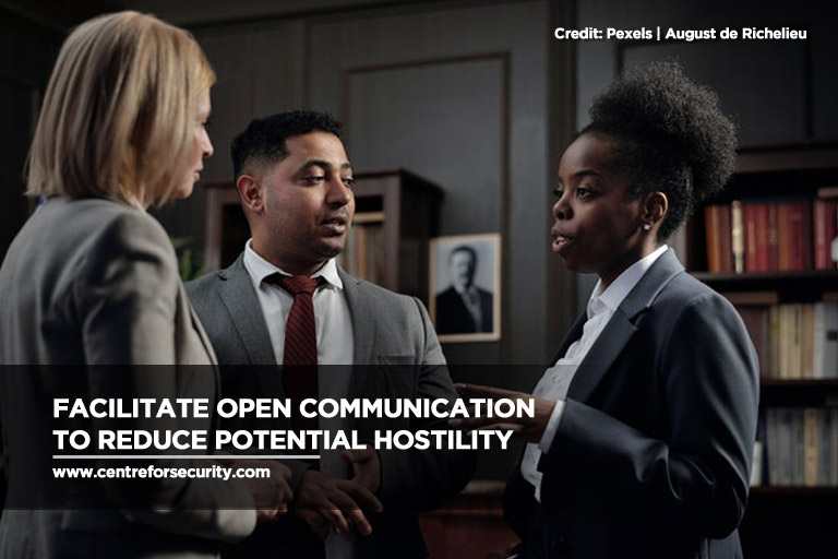 Facilitate open communication to reduce potential hostility