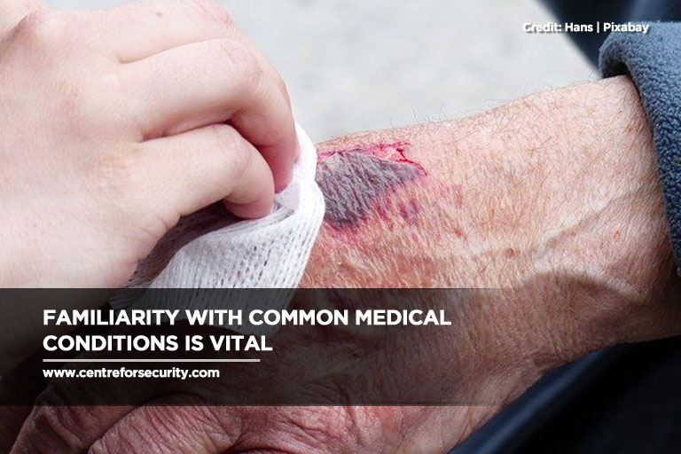 Familiarity with common medical conditions is vital