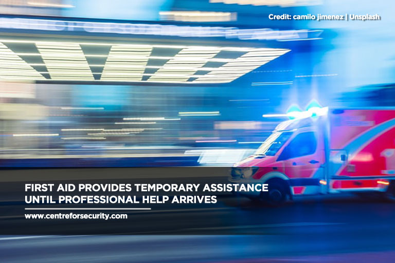 First aid provides temporary assistance until professional help arrives