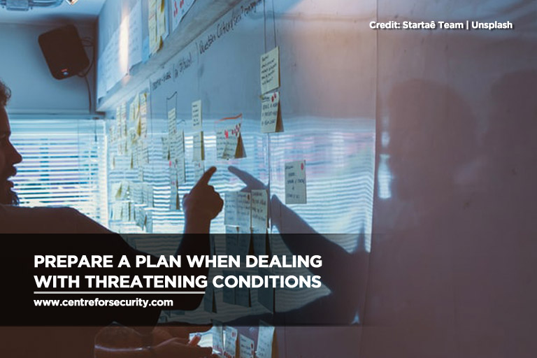 Prepare a plan when dealing with threatening conditions