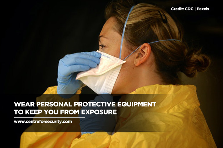 Wear personal protective equipment to keep you from exposure