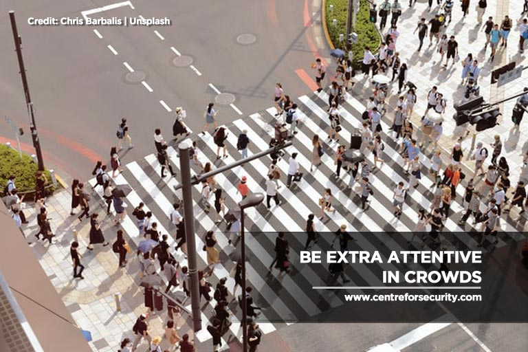 Be extra attentive in crowds