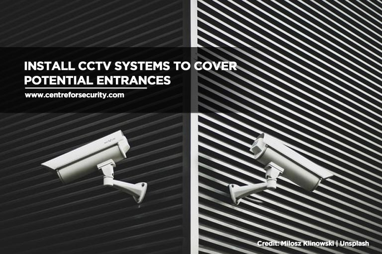 Install CCTV systems to cover potential entrances
