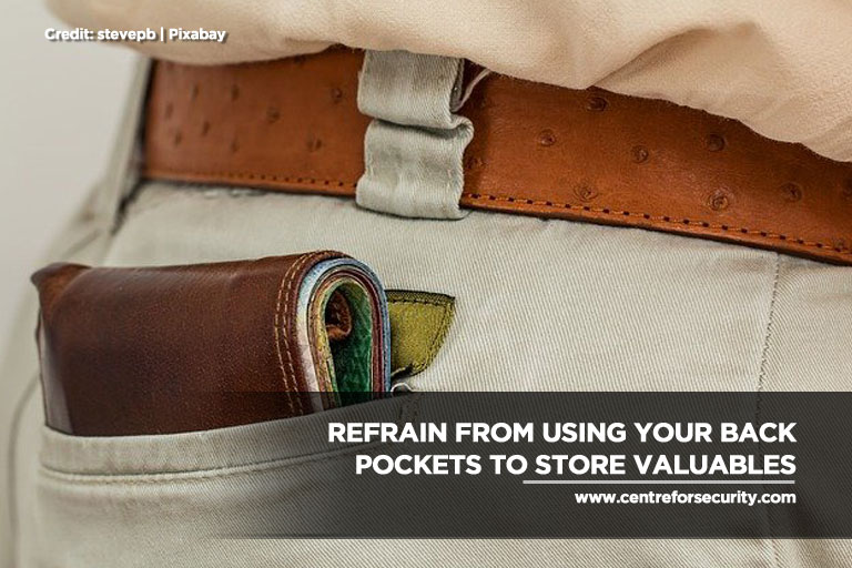 Refrain from using your back pockets to store valuables