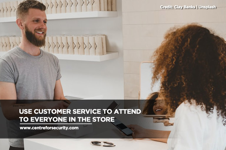 Use customer service to attend to everyone in the store