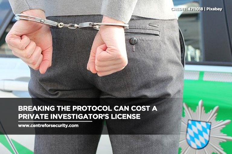 Breaking the protocol can cost a private investigator's license