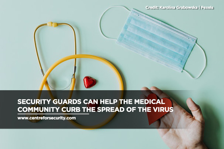 Security guards can help the medical community curb the spread of the virus