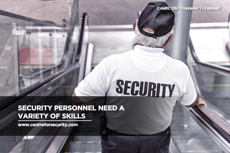 Security personnel need a variety of skills