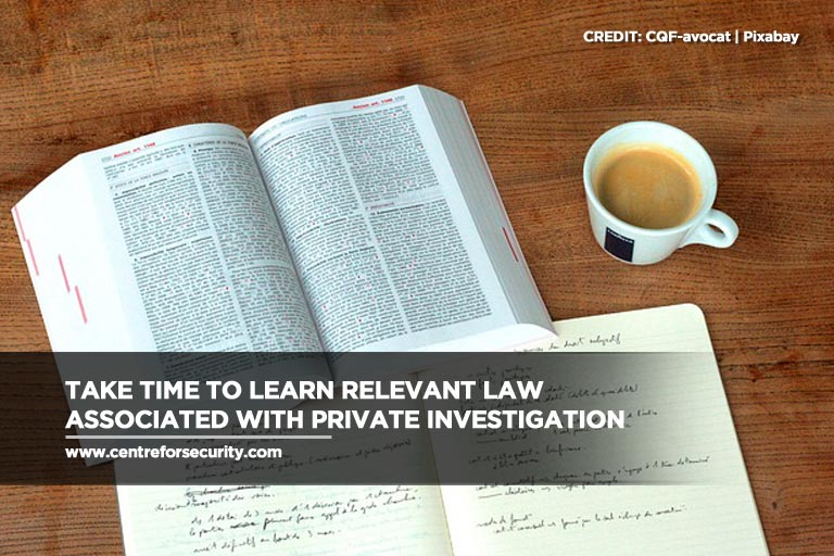 Take time to learn relevant law associated with private investigation