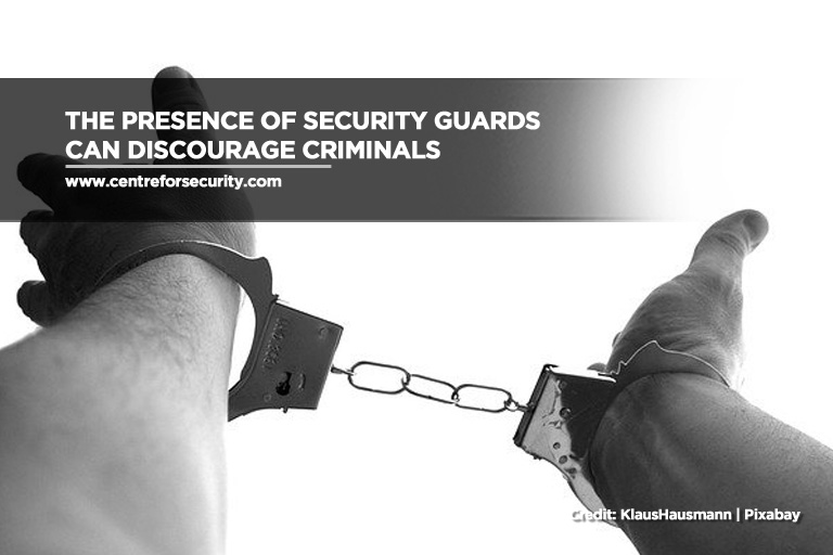 The presence of security guards can discourage criminals