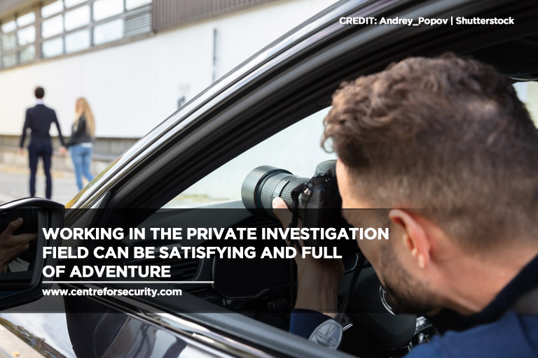 Working in the private investigation field can be satisfying and full of adventure